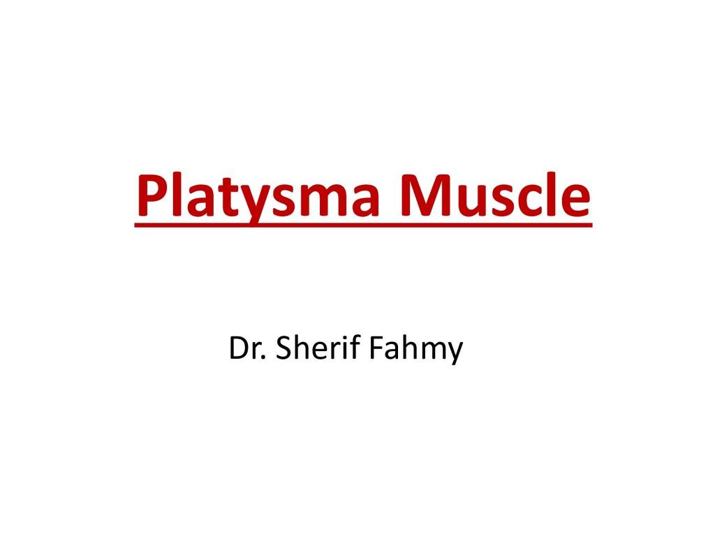 Platysma Muscle Dr. Sherif Fahmy