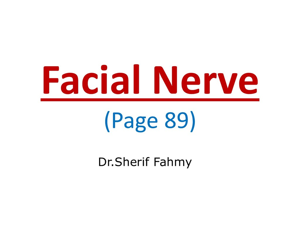 Facial Nerve (Page 89) Dr.Sherif Fahmy