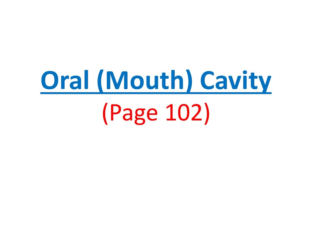 Oral (Mouth) Cavity (Page 102)
