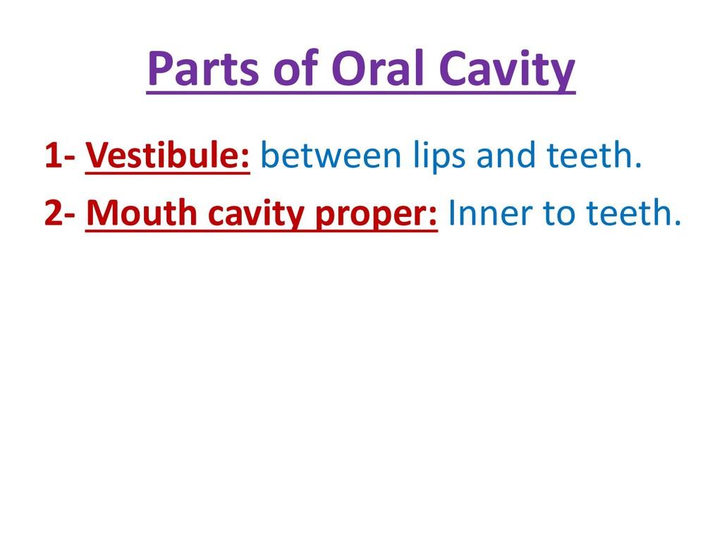 Parts of Oral Cavity 1- Vestibule: between lips...