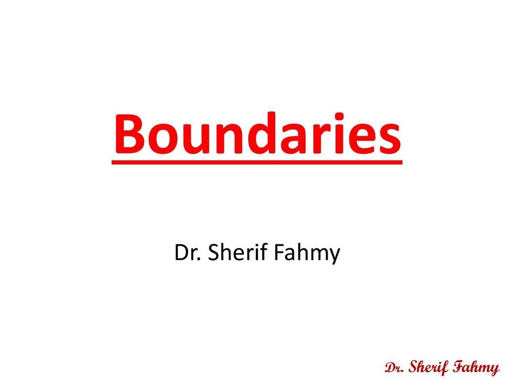 Boundaries Dr. Sherif Fahmy Dr. Sherif Fahmy