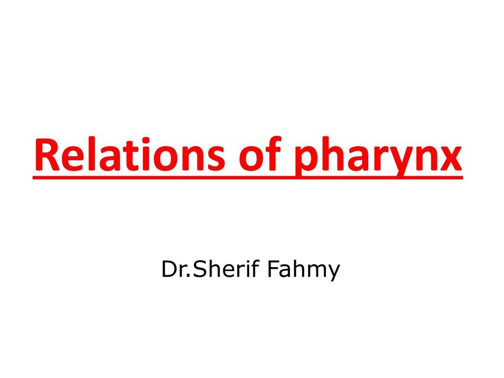 Relations of pharynx Dr.Sherif Fahmy