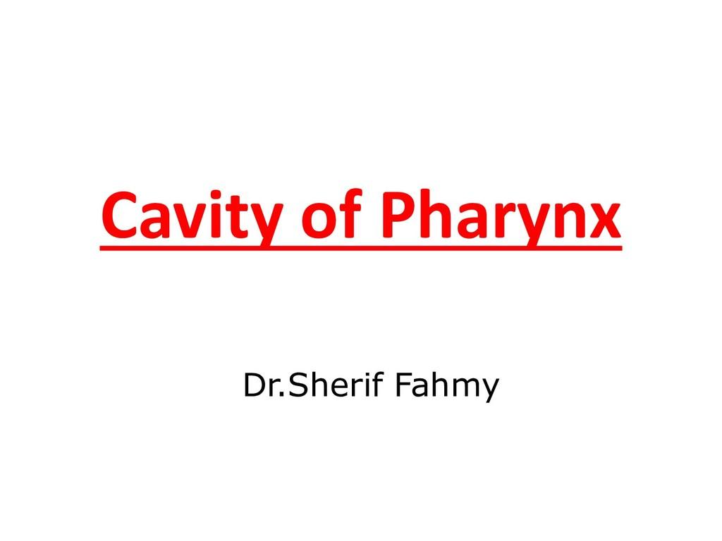 Cavity of Pharynx Dr.Sherif Fahmy