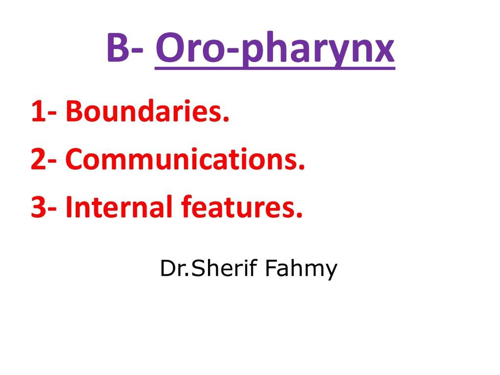 B- Oro-pharynx 1- Boundaries. 2- Communications...
