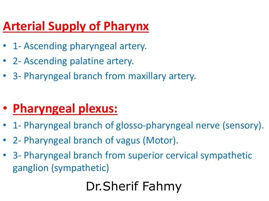 Arterial Supply of Pharynx • 1- Ascending phary...