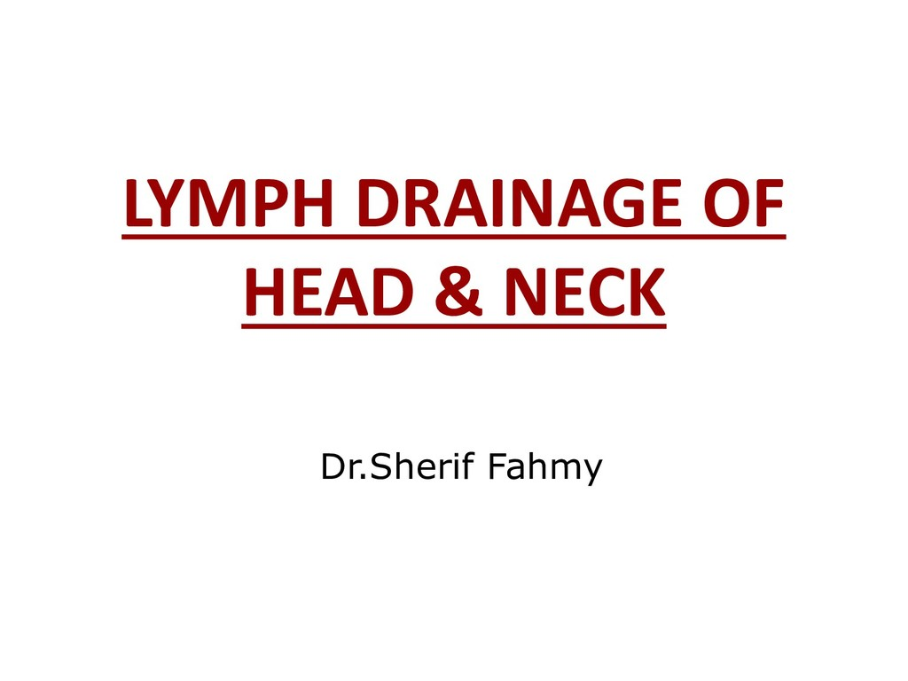 LYMPH DRAINAGE OF HEAD & NECK Dr.Sherif Fahmy