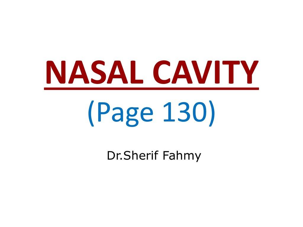 NASAL CAVITY (Page 130) Dr.Sherif Fahmy