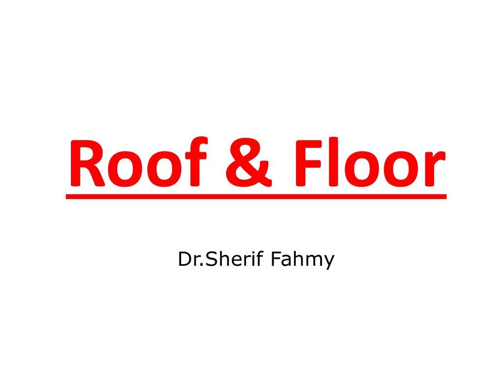 Roof & Floor Dr.Sherif Fahmy