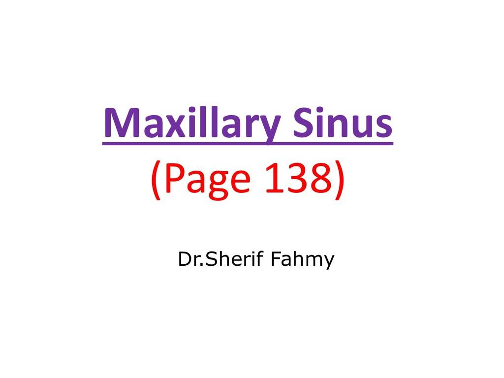 Maxillary Sinus (Page 138) Dr.Sherif Fahmy