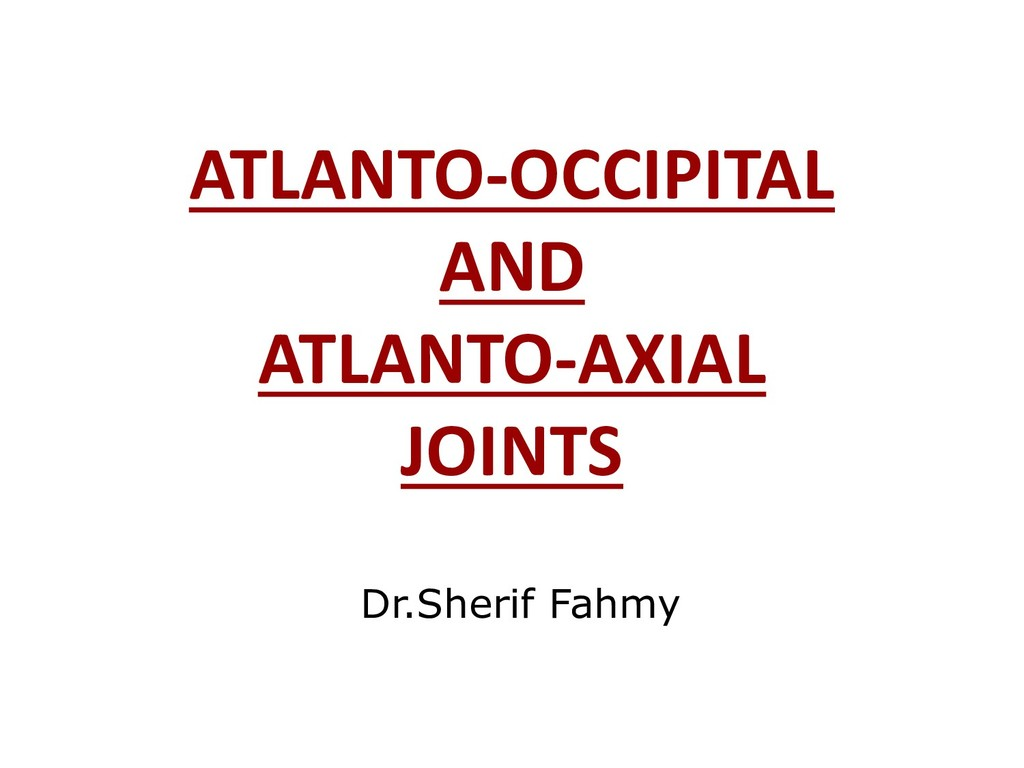 ATLANTO-OCCIPITAL AND ATLANTO-AXIAL JOINTS Dr.S...
