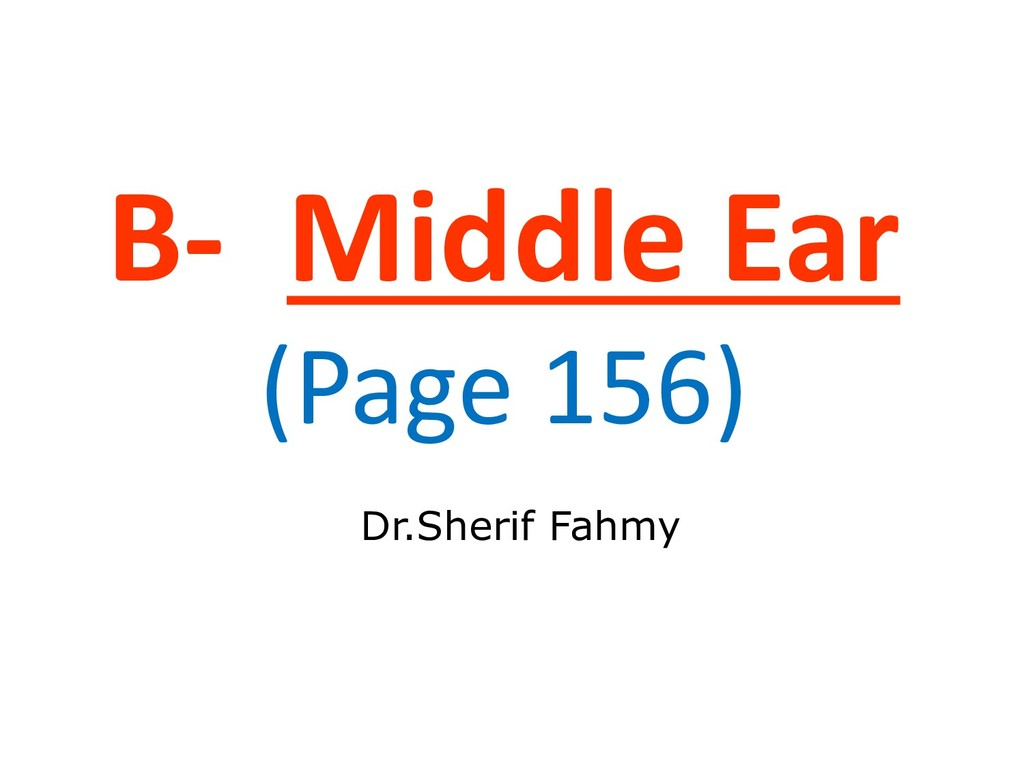 B- Middle Ear (Page 156) Dr.Sherif Fahmy