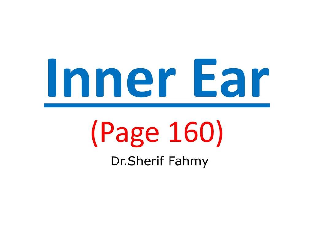 Inner Ear (Page 160) Dr.Sherif Fahmy