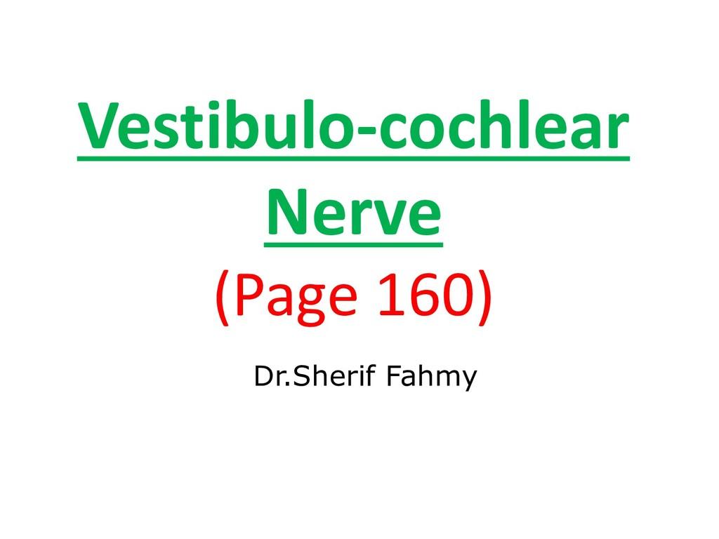 Vestibulo-cochlear Nerve (Page 160) Dr.Sherif F...