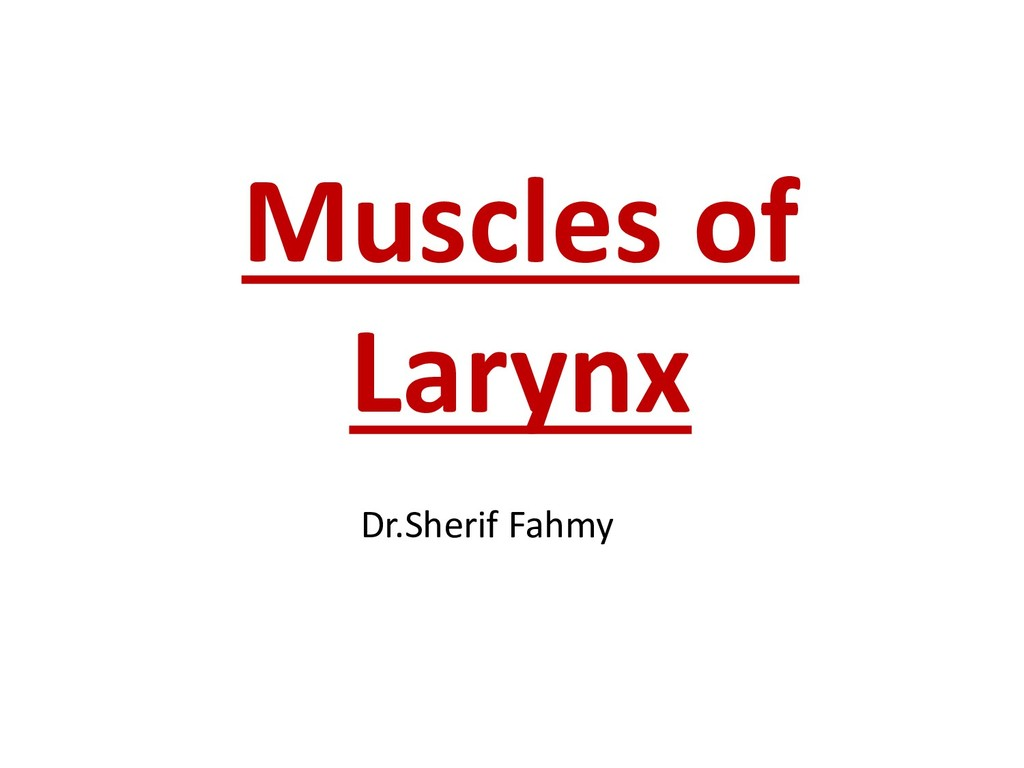 Muscles of Larynx Dr.Sherif Fahmy