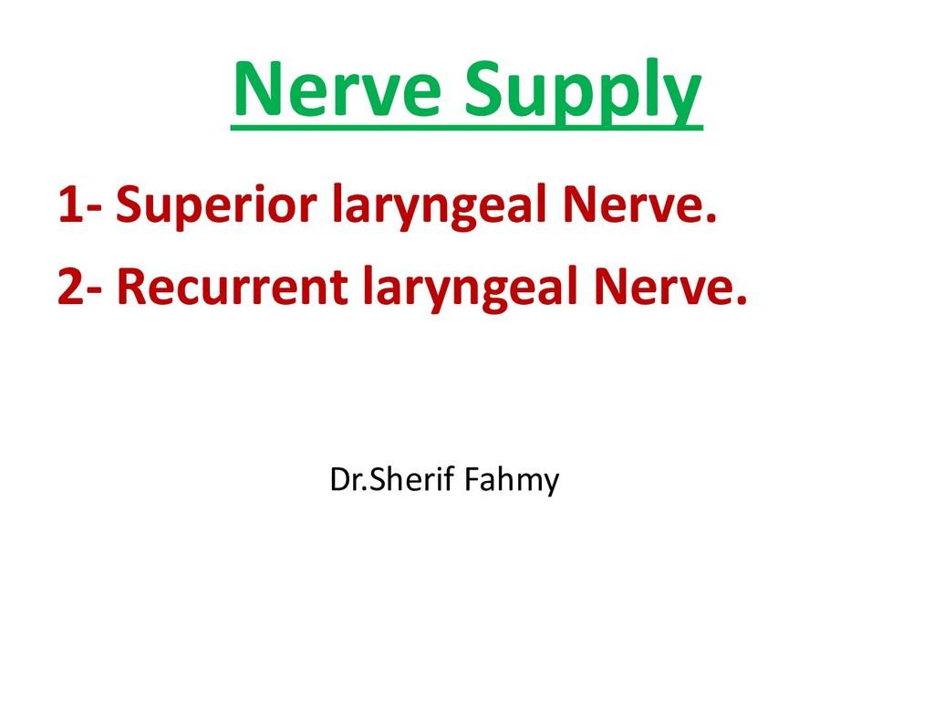 Nerve Supply 1- Superior laryngeal Nerve. 2- Re...