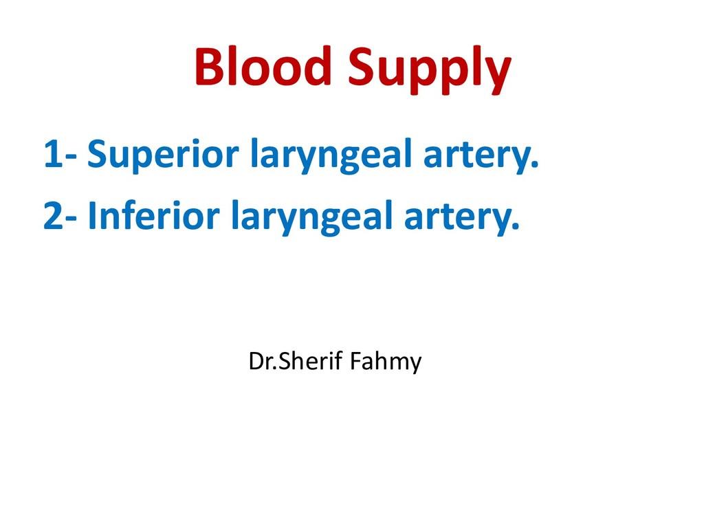 Blood Supply 1- Superior laryngeal artery. 2- I...