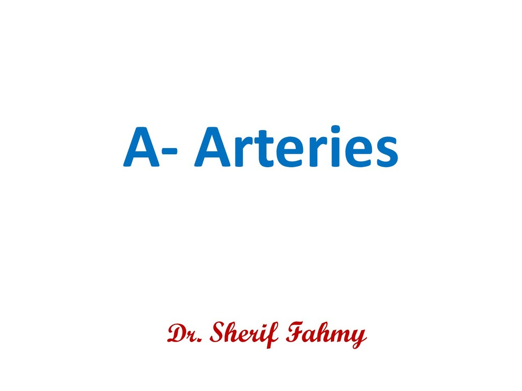 A- Arteries Dr. Sherif Fahmy