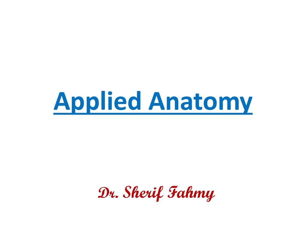 Applied Anatomy Dr. Sherif Fahmy