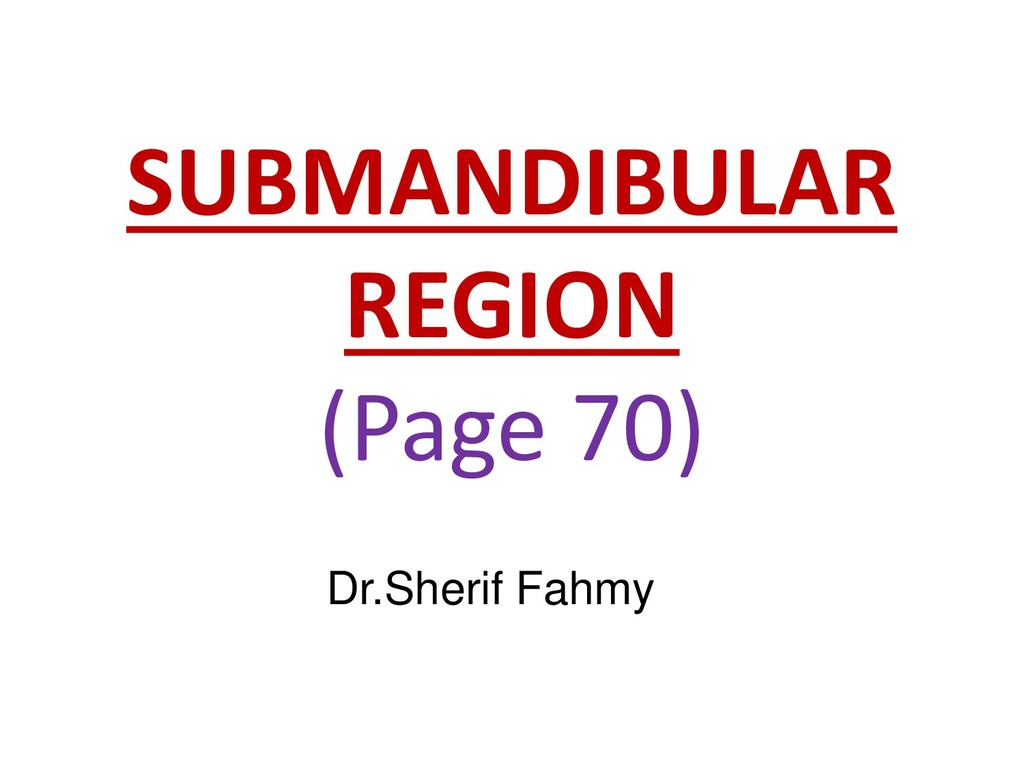 SUBMANDIBULAR REGION (Page 70) Dr.Sherif Fahmy