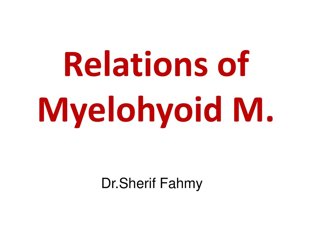 Relations of Myelohyoid M. Dr.Sherif Fahmy