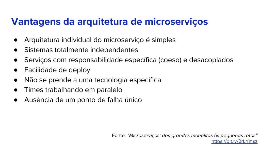 Vantagens da arquitetura de microserviços ● Arq...