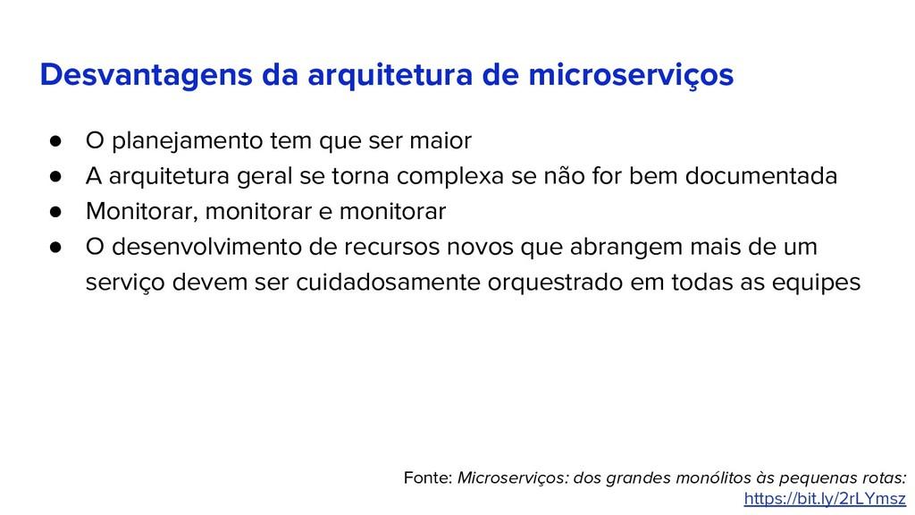 Desvantagens da arquitetura de microserviços ● ...
