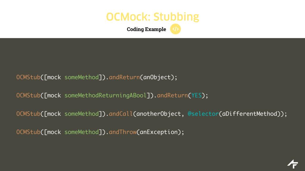 Coding Example OCMock: Stubbing OCMStub([mock s...