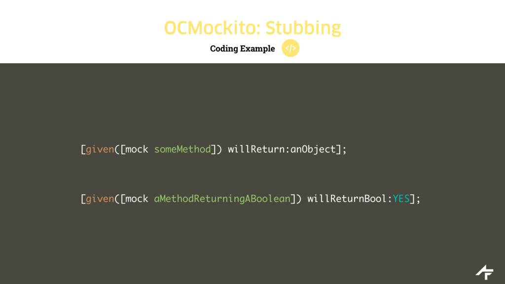 Coding Example OCMockito: Stubbing [given([mock...