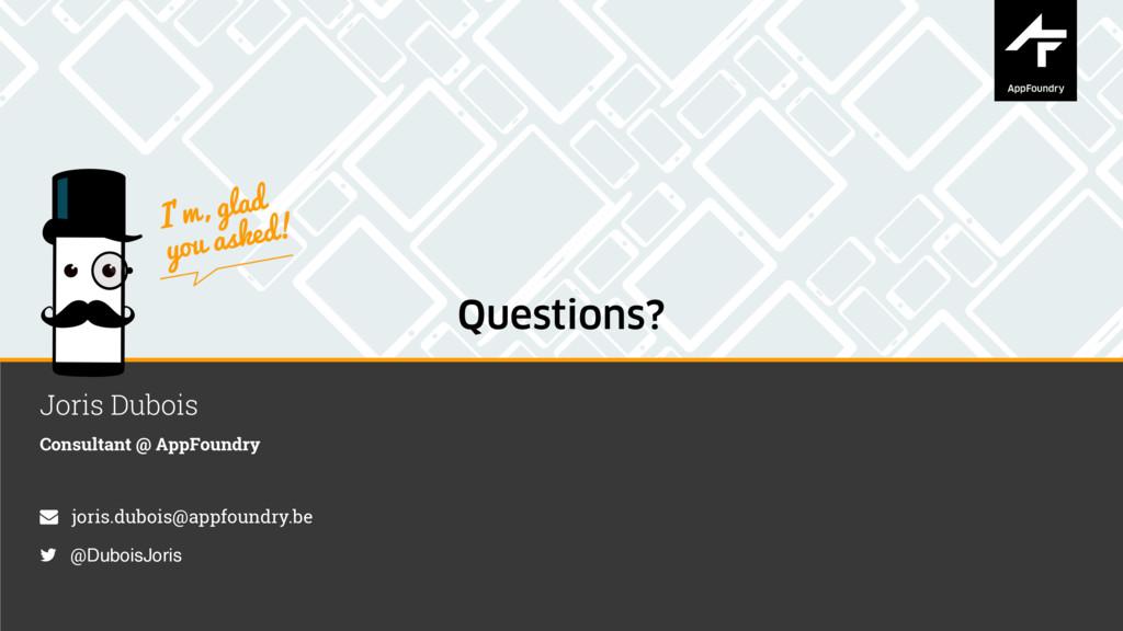 Questions? Joris Dubois Consultant @ AppFoundry...