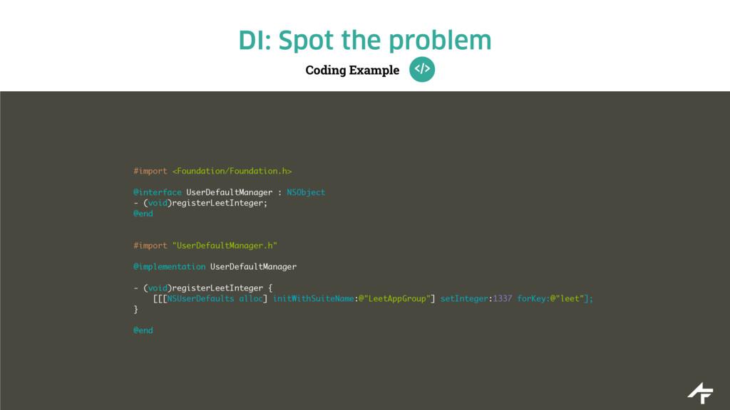Coding Example DI: Spot the problem #import <Fo...