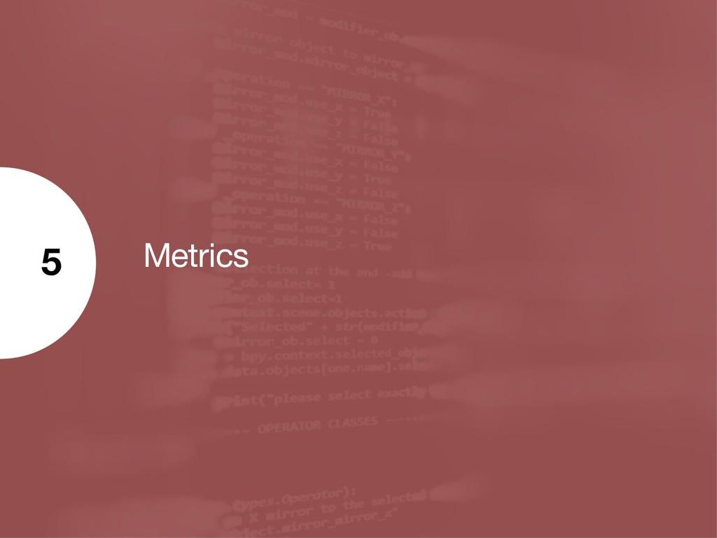 Metrics 5