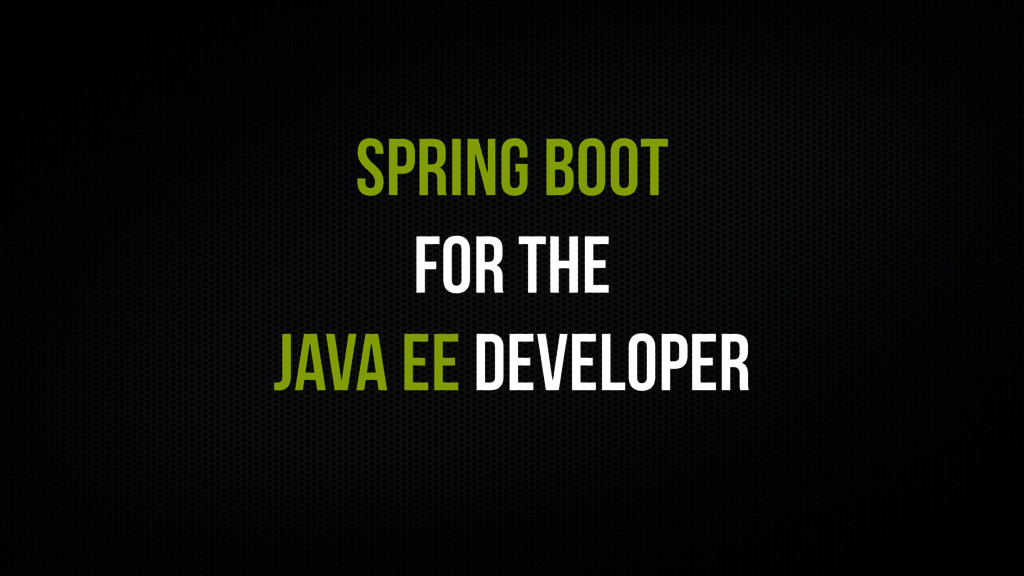 Spring Boot for the Java EE Developer