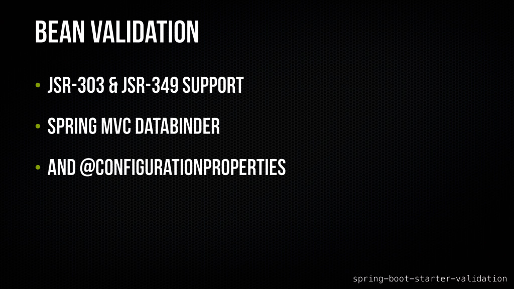 Bean Validation • JSR-303 & JSR-349 support • S...