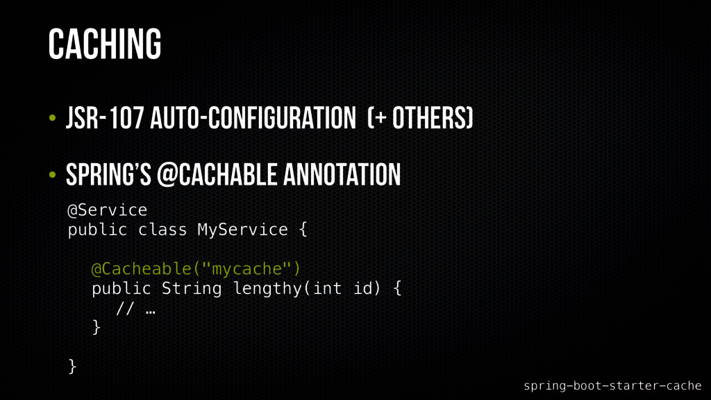 Caching • JSR-107 Auto-configuration (+ Others)...