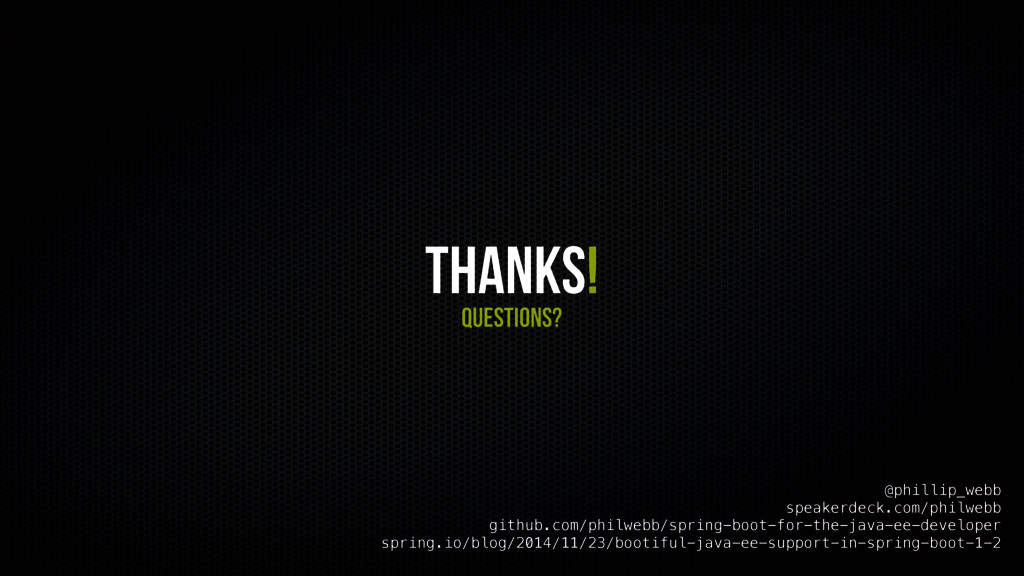 Thanks! Questions? @phillip_webb speakerdeck.co...