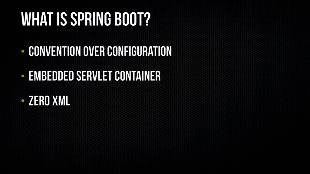 What is Spring Boot? • Convention over configur...