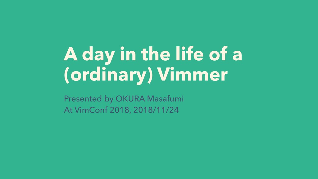 A day in the life of a (ordinary) Vimmer Presen...