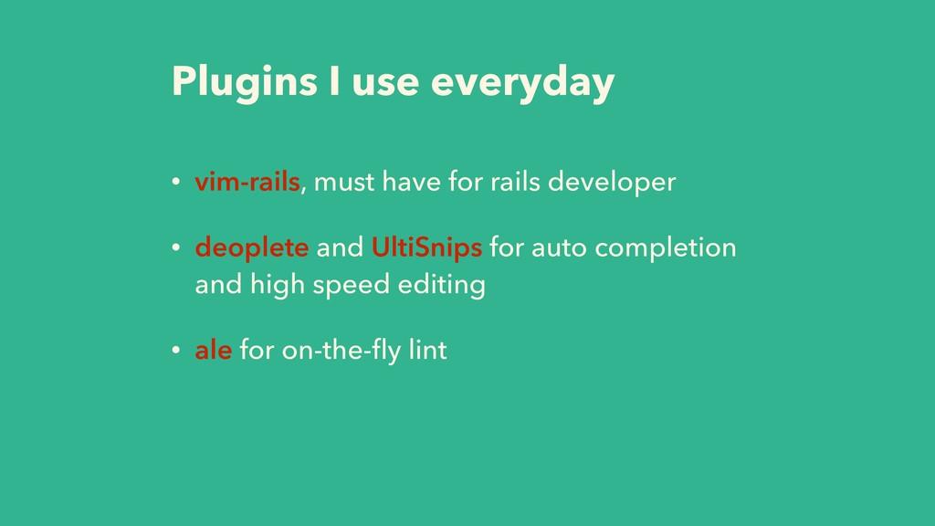 Plugins I use everyday • vim-rails, must have f...
