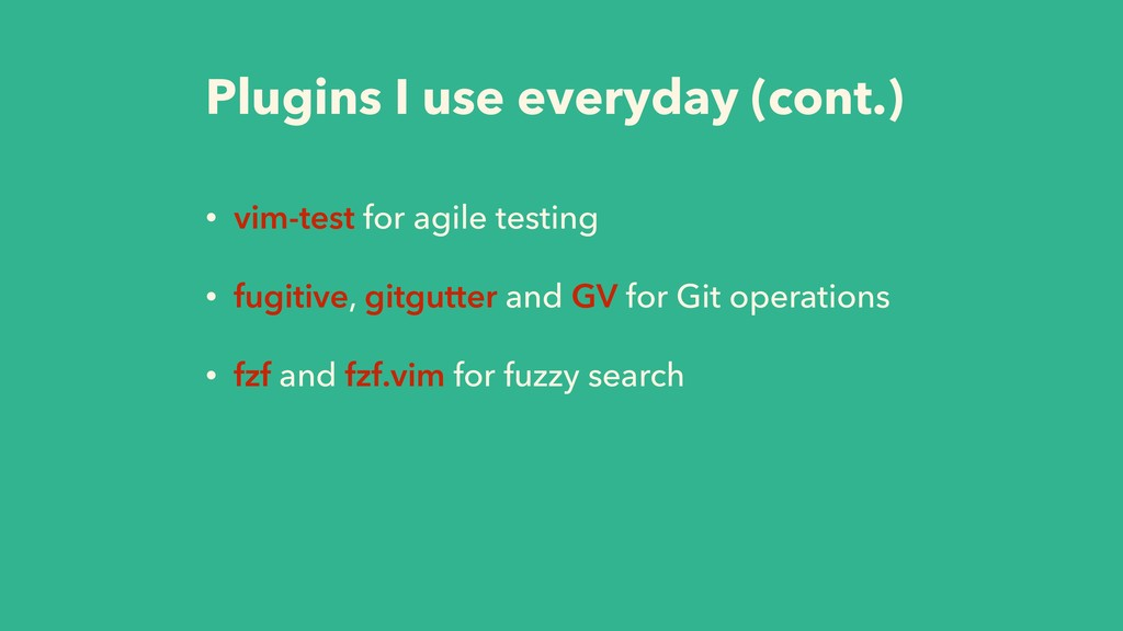Plugins I use everyday (cont.) • vim-test for a...