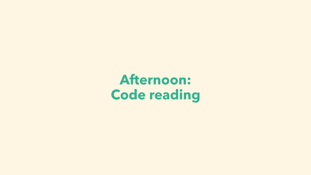 Afternoon: Code reading