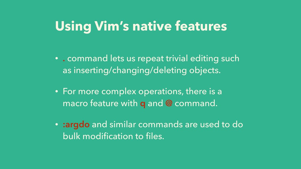 Using Vim's native features • . command lets us...