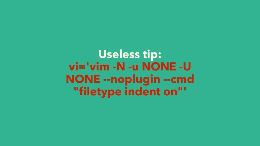 Useless tip: vi='vim -N -u NONE -U NONE --noplu...