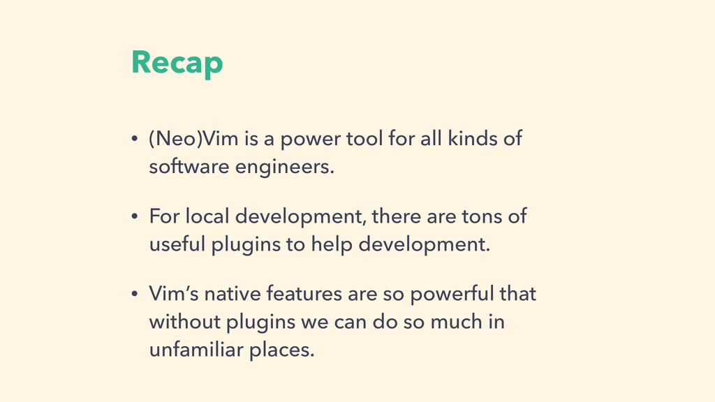 Recap • (Neo)Vim is a power tool for all kinds ...