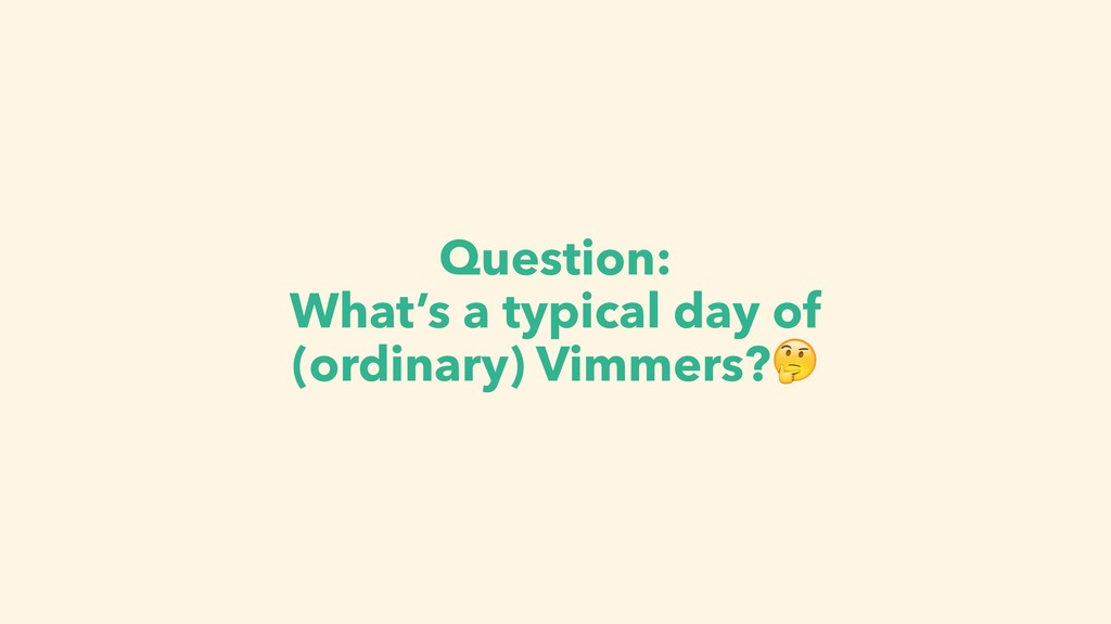 Question: What's a typical day of (ordinary) Vi...