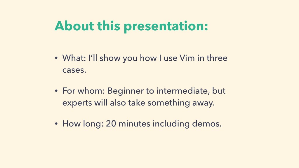 About this presentation: • What: I'll show you ...