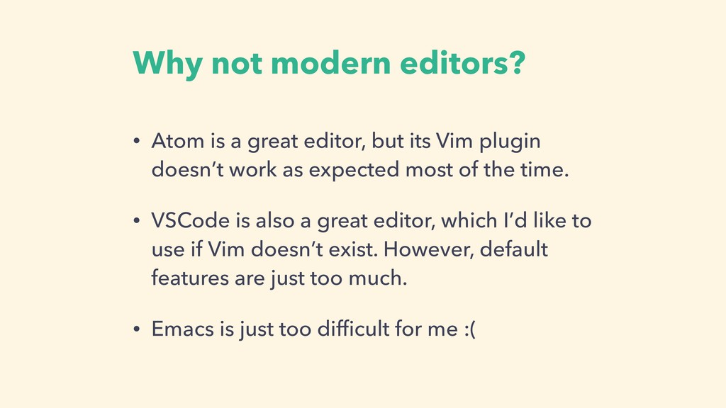 Why not modern editors? • Atom is a great edito...