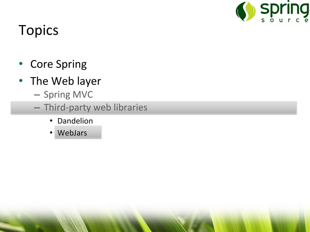 Topics  • Core Spring  • The Web...