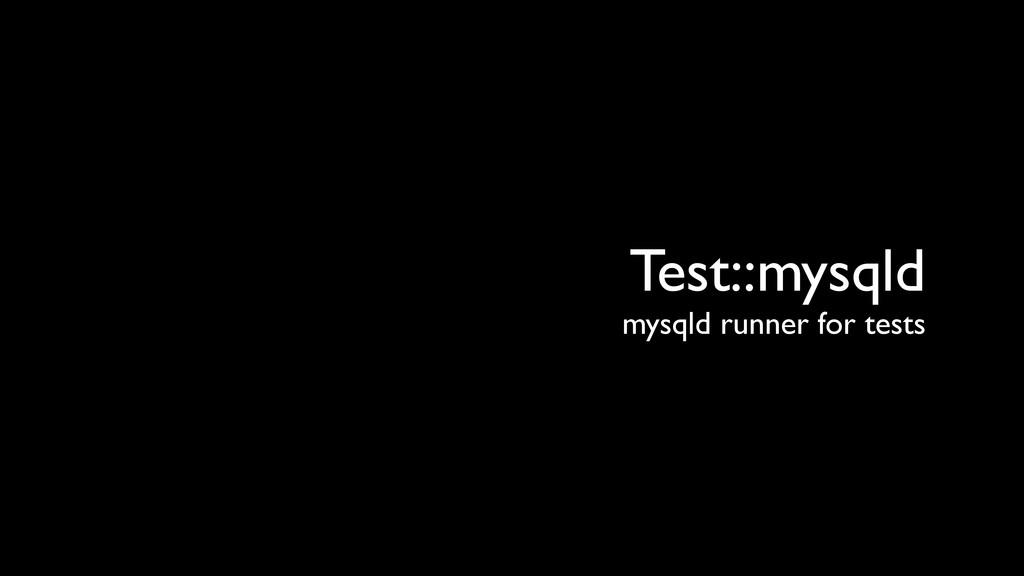 Test::mysqld mysqld runner for tests