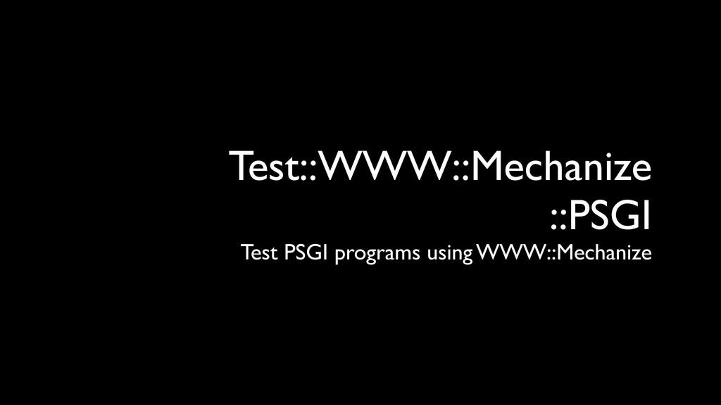 Test::WWW::Mechanize ::PSGI Test PSGI programs ...