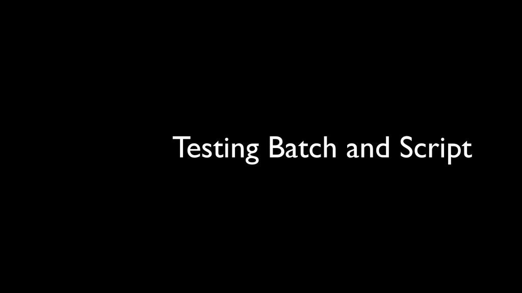 Testing Batch and Script